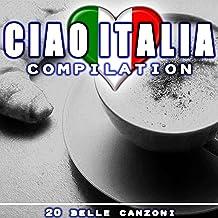 Ciao Italia Compilation (20 Belle Canzoni)