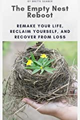 The Empty Nest Reboot: Remake Your Life, Reclaim Yourself, and Recover from Loss Kindle Edition