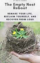 The Empty Nest Reboot: Remake Your Life, Reclaim Yourself, and Recover from Loss