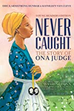 Never Caught, the Story of Ona Judge: George and Martha Washington's Courageous Slave Who Dared to Run Away; Young Readers...
