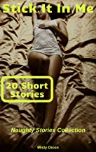 Stick It In Me: Naughty Stories Collection (20 Short Stories!)