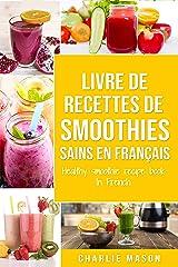 livre de recettes de smoothies sains En français/ healthy smoothie recipe book In French Format Kindle