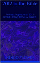 2012 in the Bible: Fulfilled Prophecies in 2012 Herald Coming Rescue & Disaster