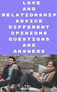 LOVE AND RELATIONSHIP |ADVICE DIFFERENT OPINIONS| QUESTIONS AND ANSWERS: WHAT ABOUT OF LOVE AND RELATIONSHIP ADVICE