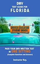 DMV TEST GUIDE FOR FLORIDA: PASS YOUR DMV WRITTEN TEST IN ONE SITTING (Complete Questions and Answers)