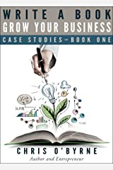 Write a Book, Grow Your Business: Case Studies, Book 1 Kindle Edition
