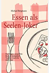 Essen als Seelen-Joker: Das Fragen- statt Diät-Buch als kompakter Taschen-Coach für unterwegs Kindle Ausgabe