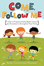 Come, Follow Me: A Year of Family Night Lessons and Activities to Strengthen Your Home