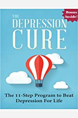 Depression: The Depression Cure: The 11-Step Program to Naturally Beat Depression For Life (depression cure, depression books, depression and anxiety, ... emotional intelligence, mood disorders) Kindle Edition