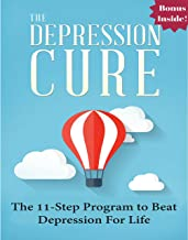 Depression: The Depression Cure: The 11-Step Program to Naturally Beat Depression For Life (depression cure, depression bo...
