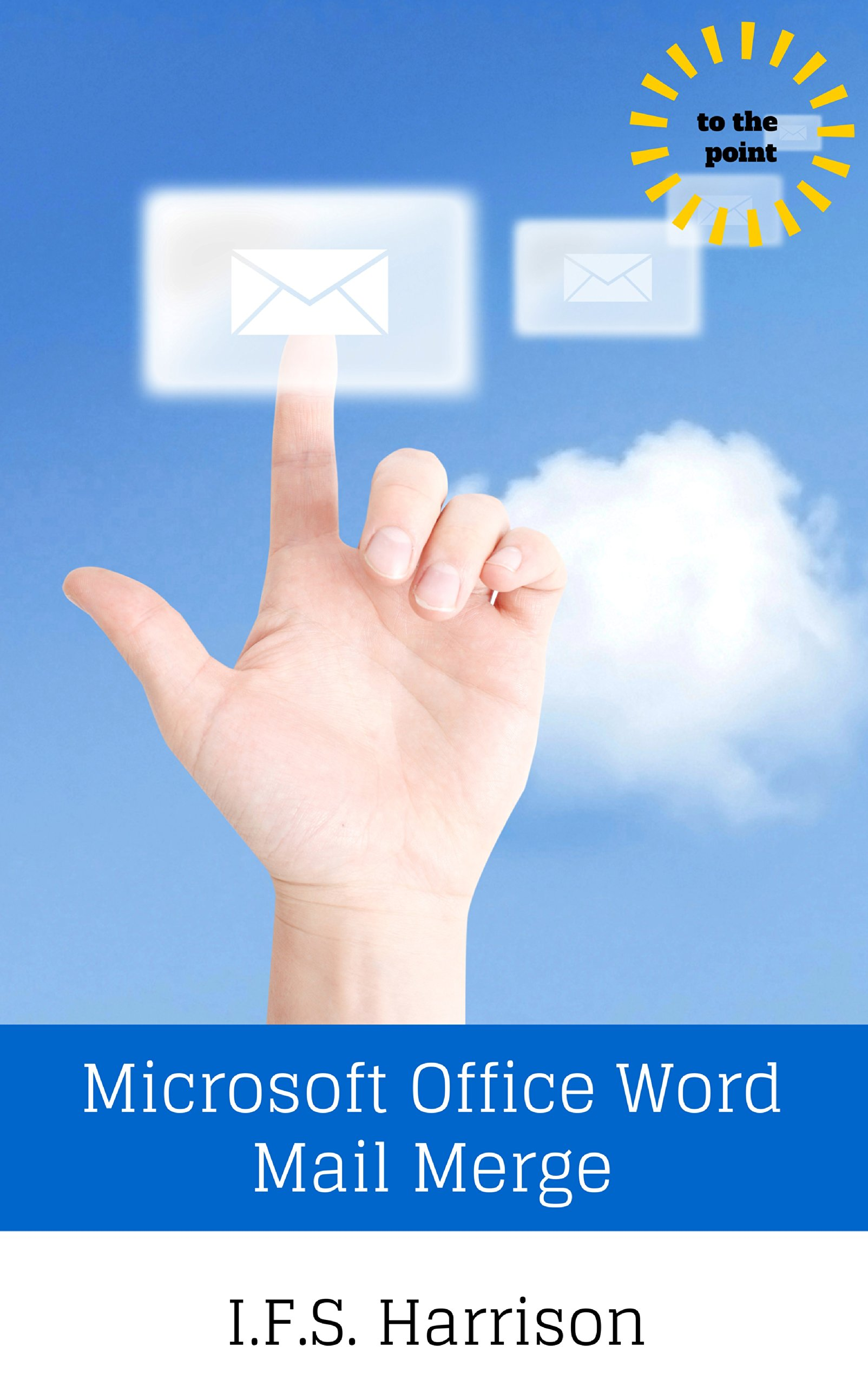 Microsoft Office Word Mail Merge (To The Point Book 12)