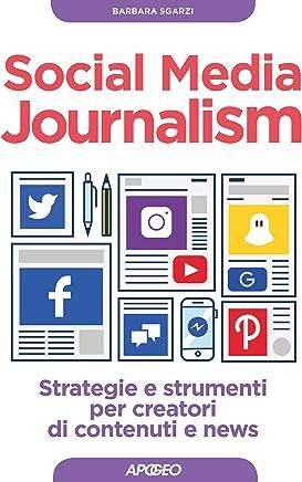 Social Media Journalism: strategie e strumenti per creatori di contenuti e news (Web marketing Vol. 13)
