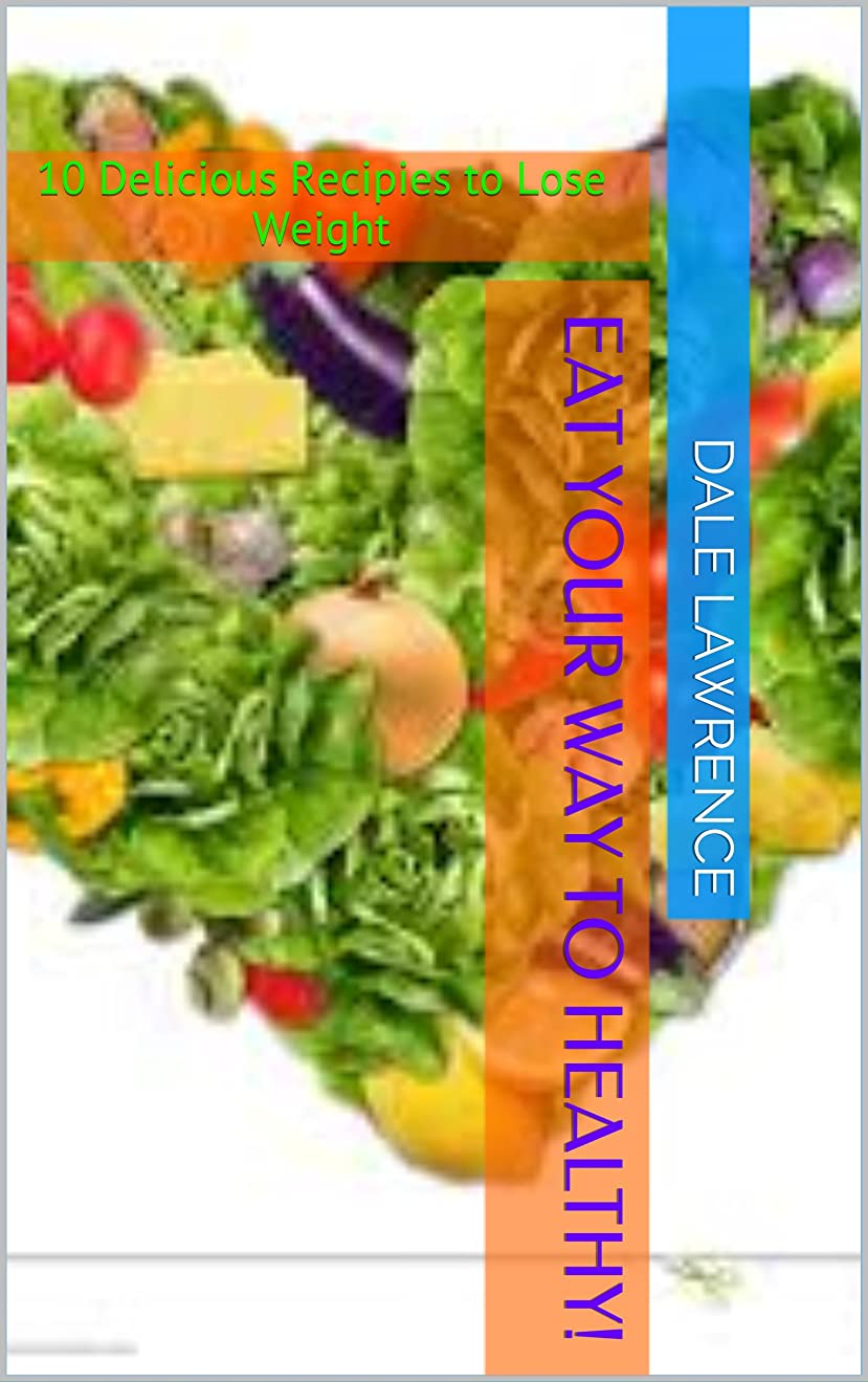 Eat Your Way to Healthy!: 10 Delicious Recipies to Lose Weight (English Edition)