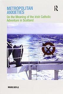 Metropolitan Anxieties: On the Meaning of the Irish Catholic Adventure in Scotland