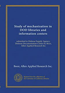 Study of mechanization in DOD libraries and information centers: submitted to Defense Supply Agency, Defense Documentation Center by Booz, Allen Applied Research Inc