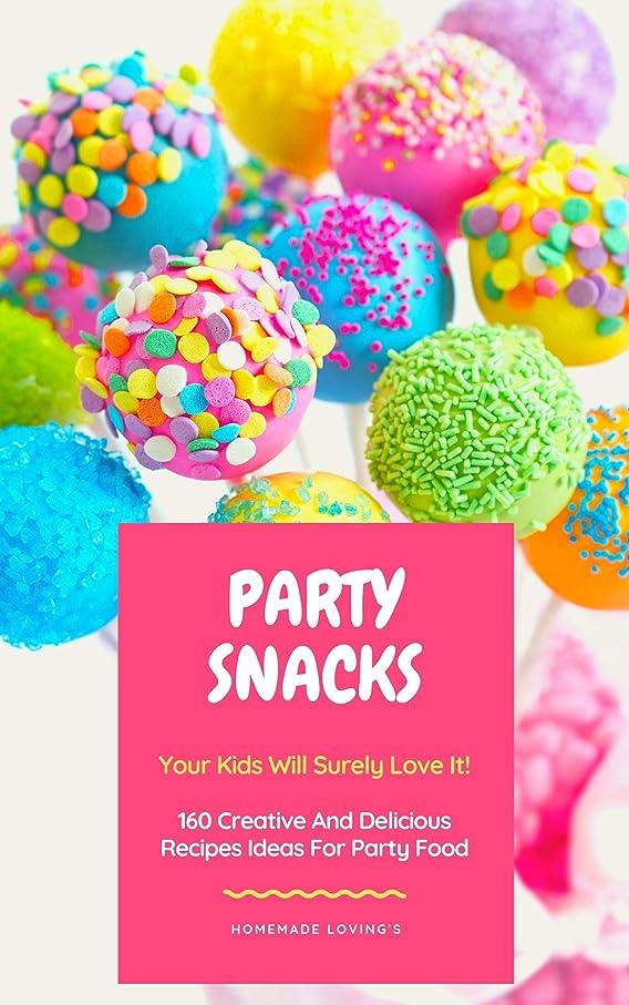 アルコーブ道徳安全でないParty Snacks - Your Kids Will Surely Love It!: 160 Creative And Delicious Recipes Ideas For Party Food (Funny Food Cookbook) (English Edition)