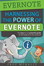 Evernote (Harnessing the POWER of Evernote - The Easy But Yet Powerful Guide for the Beginner to the Advanced User)