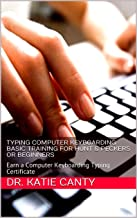Typing Computer Keyboarding Basic Training for Hunt & Peckers or Beginners : Earn a Computer Keyboarding Typing Certificate (Need or Want Basic Computer Skills? Book 4)