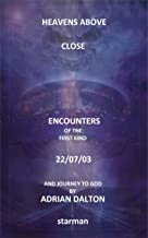 Heavens Above ~ Close Encounters of the First Kind ~ 22-07-03 ~ And Journey to God.