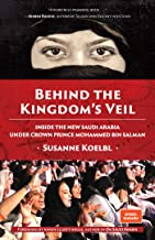 Behind the Kingdom's Veil: Inside the New Saudi Arabia Under Crown Prince Mohammed bin Salman (Middle East history and tra...
