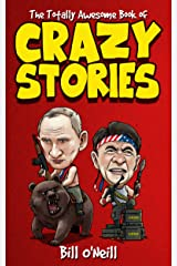The Totally Awesome Book of Crazy Stories: Crazy But True Stories That Actually Happened! Kindle Edition