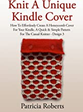 Knit A Unique Kindle Cover: How To Effortlessly Create A Honeycomb Cover For Your Kindle, A Quick & Simple Pattern For The Casual Knitter-Design 3 (Kindle Cover Knitting Patterns)
