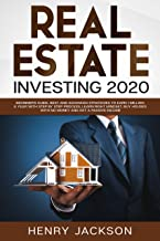 Real Estate Investing 2020: Beginner's Guide. Best and Advanced Strategies to Earn 1 Million a Year with Step by Step process, Learn Right Mindset, Buy Houses with no Money and Get a Passive Income