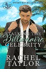 Stalking the Billionaire Celebrity (Sweet Bay Billionaires Book 2) Kindle Edition