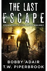 The Last Escape: A Dystopian Society in a Post Apocalyptic World (The Last Survivors Book 2) Kindle Edition