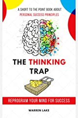 The Thinking Trap: Reprogram Your Mind For Success Kindle Edition