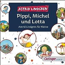 Pippi, Michel und Lotta - Astrid Lindgren für Kleine