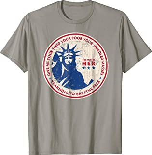 Give Me Your Tired, Poor, Huddled Masses Quote T-Shirt