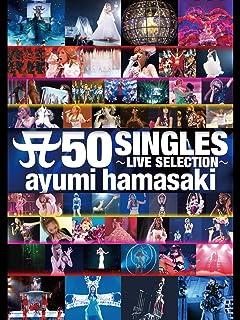 ayumi hamasaki:A 50 SINGLES ~LIVE SELECTION~