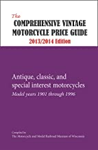 The Comprehensive Vintage Motorcycle Price Guide - 2013/2014 Ed.: Antique, classic, and special interest motorcycles - Model years 1901 through 1996