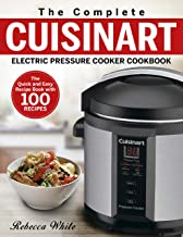 The Complete Cuisinart Electric Pressure Cooker Cookbook: The Quick and Easy Recipe Book with 100 Recipes