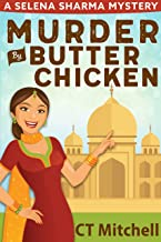 Murder By Butter Chicken: A Selena Sharma Mystery (Indian Culinary Mystery Series Book 1)