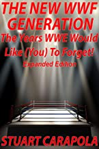 The New WWF Generation: The Years WWE Would Like (You) To Forget (Expanded Edition)