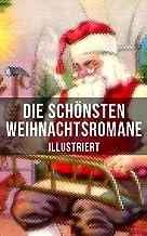 Die schönsten Weihnachtsromane (Illustriert): Die Heilige und ihr Narr + Der kleine Lord + Heidi + Weihnacht! + Vor dem St...