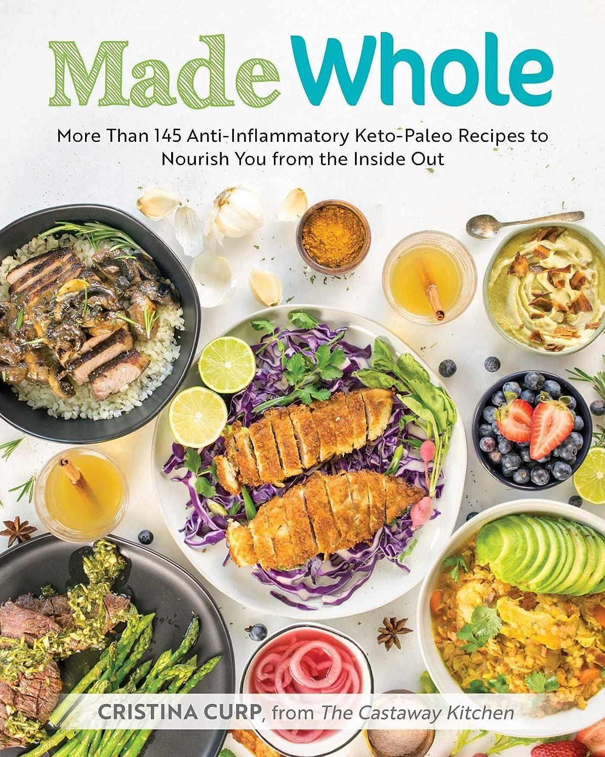 半円しなければならない退却Made Whole: More Than 145 Anti-lnflammatory Keto-Paleo Recipes to Nourish You from the Inside Out (English Edition)