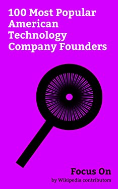 Focus On: 100 Most Popular American Technology Company Founders: Elon Musk, Steve Jobs, Bill Gates, Mark Zuckerberg, Mark Cuban, Alexis Ohanian, Jeff Bezos, ... Hughes, Evan Spiegel, Larry Page, etc.