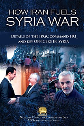 How Iran Fuels Syria War: Details of the IRGC Command HQ and Key Officers in Syria (English Edition)