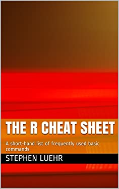 The R Cheat Sheet: A short-hand list of frequently used basic commands