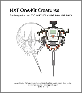 NXT One-Kit Creatures : Five Designs for the LEGO MINDSTORMS NXT 1.0 or 2.0 Kit