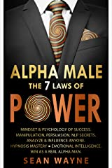 ALPHA MALE the 7 Laws of POWER: Mindset & Psychology of Success. Manipulation, Persuasion, NLP Secrets. Analyze & Influence Anyone. Hypnosis Mastery ● Emotional Intelligence. Win as a Real Alpha Man. Kindle Edition