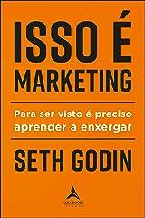 Isso É Marketing: Para Ser Visto É Preciso Aprender A Enxergar eBook Kindle