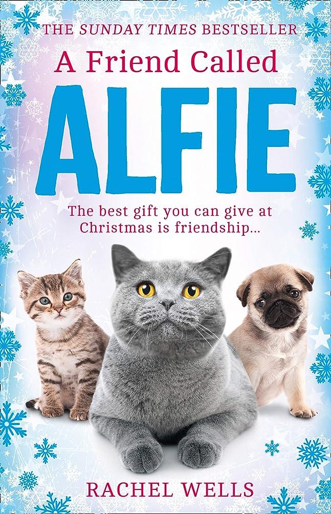 リハーサル湿った食器棚A Friend Called Alfie: An uplifting festive treat from the Sunday Times bestseller (English Edition)