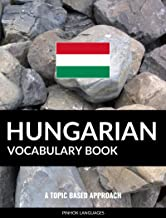 Hungarian Vocabulary Book: A Topic Based Approach
