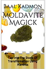 Moldavite Magick: Tap Into The Stone Of Transformation Using Mantras (Crystal Mantra Magick Book 1) Kindle Edition