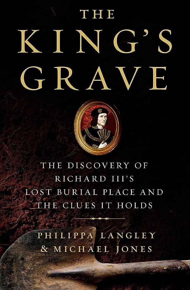 ブッシュ歌う精度The King's Grave: The Discovery of Richard III's Lost Burial Place and the Clues It Holds (English Edition)