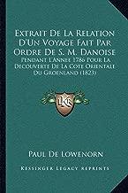 Extrait de La Relation D'Un Voyage Fait Par Ordre de S. M. Danoise: Pendant L'Annee 1786 Pour La Decouverte de La Cote Orientale Du Groenland (1823)